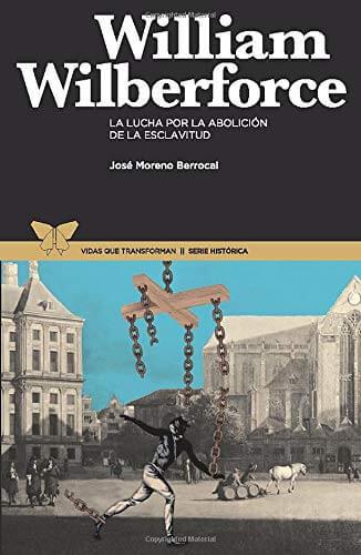 William Wilberforce - La lucha por la abolición de la esclavitud