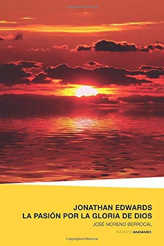 Jonathan Edwards - La pasión por la Gloria de Dios